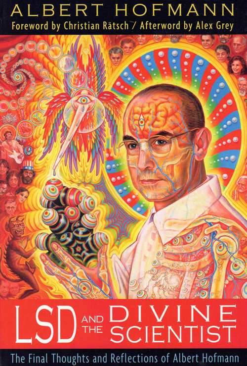 LSD and the Divine Scientist: The Final Thoughts and Reflections of Albert Hofmann. Albert Hofmann.