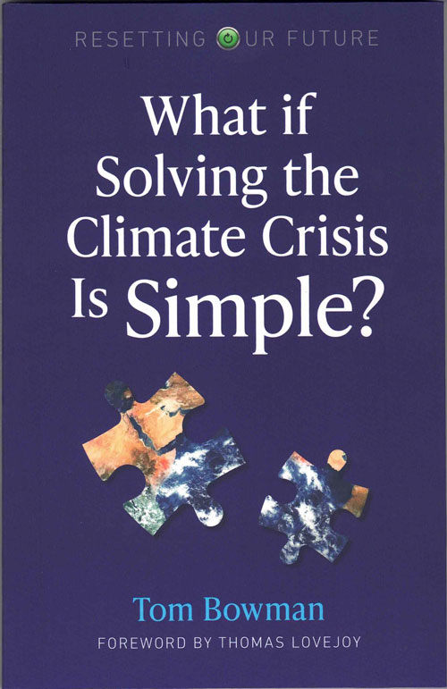 What if Solving the Climate Crisis Is Simple? Tom Bowman, Thomas Lovejoy, Foreword.