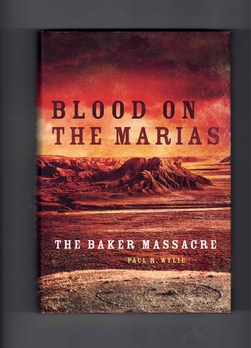Blood on the Marias: The Baker Massacre. Paul R. Wylie, Piegan Indians, Wars.