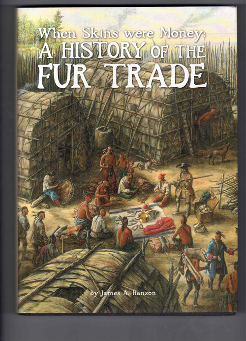 When Skins were Money: A History of the Fur Trade. James A. Hanson.