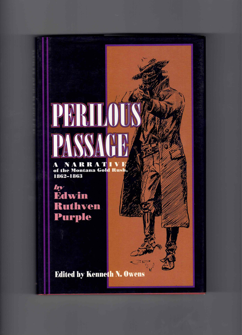Perilous Passage: A Narrative of the Montana Gold Rush, 1862-1863. Edwin Ruthven Purple, Kenneth N. Owens.