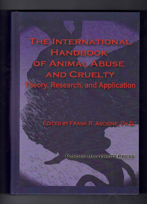 The International Handbook of Animal Abuse and Cruelty: Theory, Research, and Application. Frank R. Ascione.