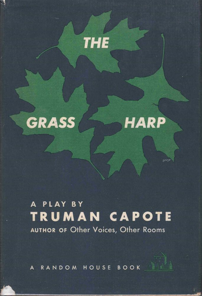 The Grass Harp: A Play by Truman Capote. Truman Capote.