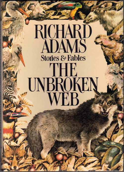 The Unbroken Web: Stories and Fables. Richard Adams.