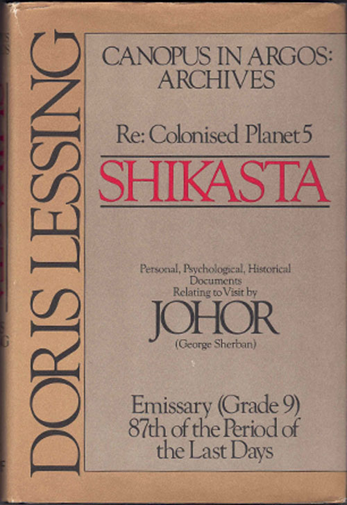 Shikasta: Re, Colonized Planet 5 : Personal, Psychological, Historical Documents Relating to Visit by Johor (GEORGE SHERBAN EMISSARY). Doris Lessing.