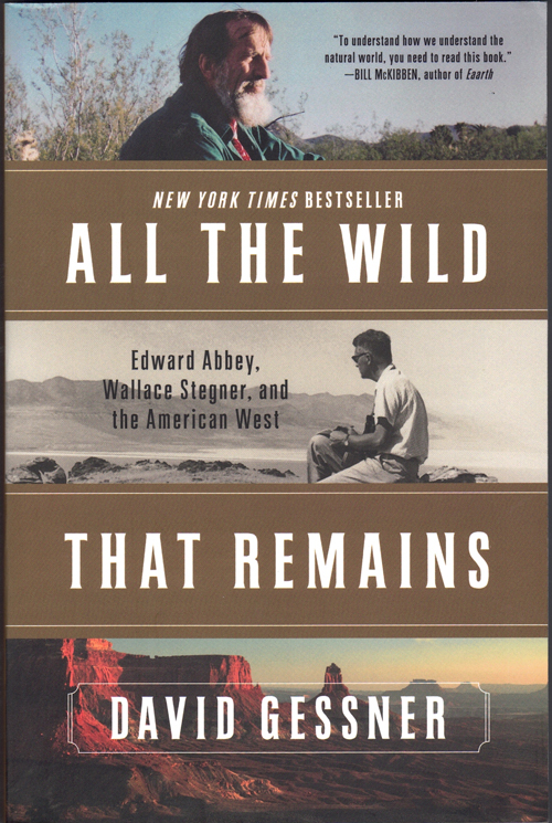 All the Wild That Remains: Edward Abbey, Wallace Stegner, and the American West. David Gessner.