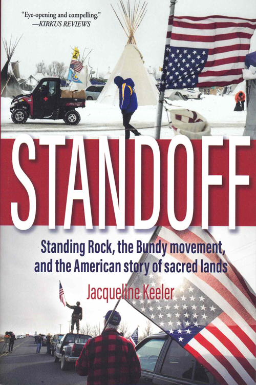 Standoff: Standing Rock, the Bundy Movement, and the American Story of Sacred Lands. Jacqueline Keeler.