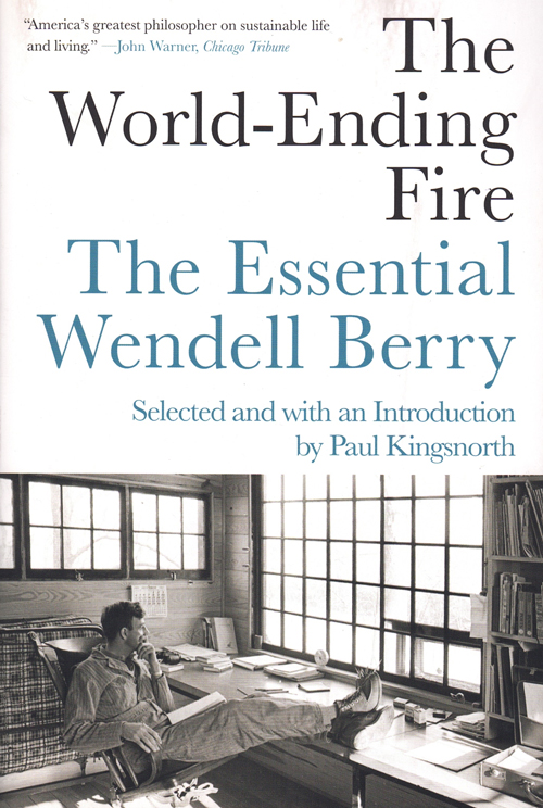 The World-Ending Fire: The Essential Wendell Berry. Wendell Berry, Paul Kingsnorth, introduction.