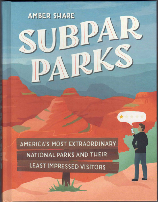 Subpar Parks: America's Most Extraordinary National Parks and Their Least Impresses Visitors. Amber Share.