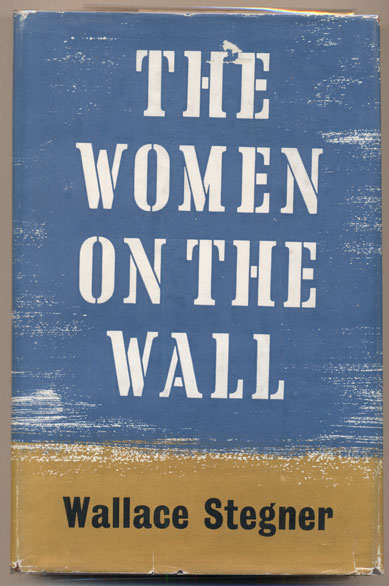 The Women on the Wall. Wallace Stegner.