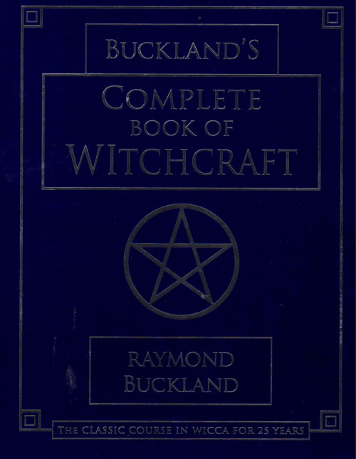 Buckland's Complete Book of Witchcraft: The Classic Course in Wicca for 25 Years. Raymond Buckland.