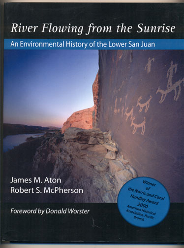 River Flowing from the Sunrise; An Environmental History of the Lower San Juan. James M. Aton, Robert S. McPherson.