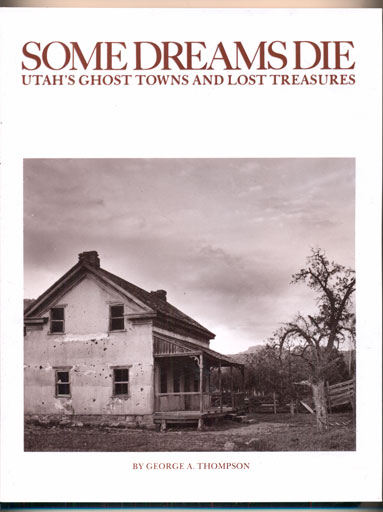 Some Dreams Die; Utah's Ghost Towns and Lost Treasures. George A. Thompson.