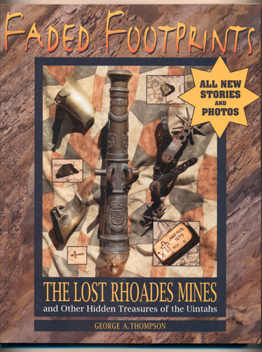 Faded Footprints; The Lost Rhoades Mines and Other Hidden Treasures of the Uintahs. George A. Thompson.