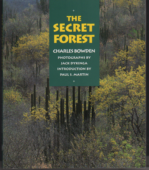The Secret Forest. Charles Bowden, Jack Dykinga.