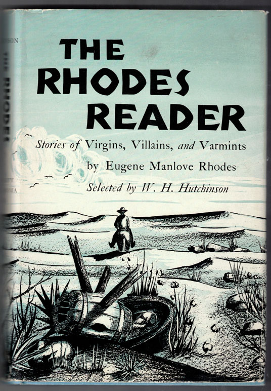 Rhodes Reader: Stories of Virgins, Villains, and Varmints; Selected by W.H. Hutchinson. Eugene Manlove Rhodes.