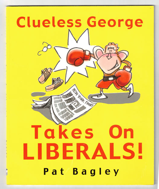Clueless George Takes On Liberals! Pat Bagley.