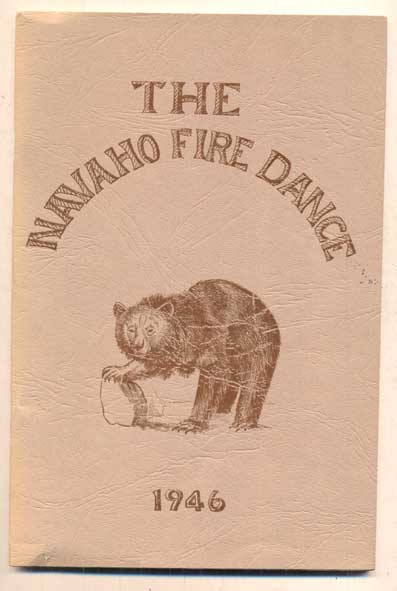 The Navaho Fire Dance, or Corral Dance:; A Brief Account of its Practice and Meaning. Berard Haile.