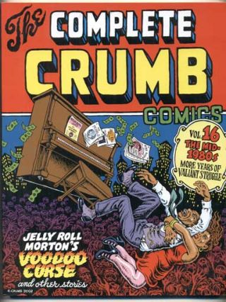The Complete Crumb, Volume 16:; The Mid-1980s - More Years of Valiant Struggle. Robert Crumb