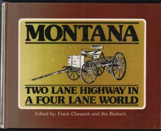 Montana:; Two Lane Highway in a Four Lane World. Frank Chesarek, Jim Brabeck