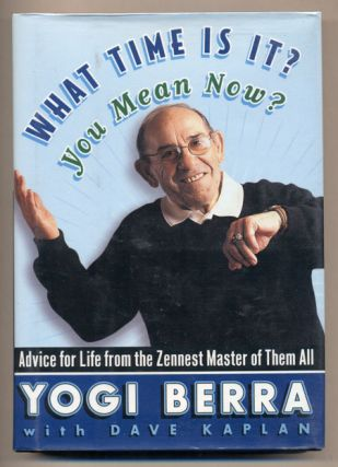 What Time Is It? You Mean Now?:; Advice for Life from the Zennest Master of Them All. Yogi Berra,...