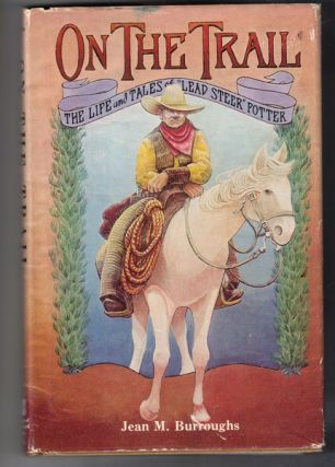 "On the Trail: The Life and Tales of ""Lead Steer"" Potter. Jean M. Burroughs"