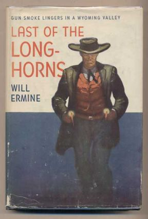 Last of the Longhorns. Will Ermine, Harry Sinclair Drago