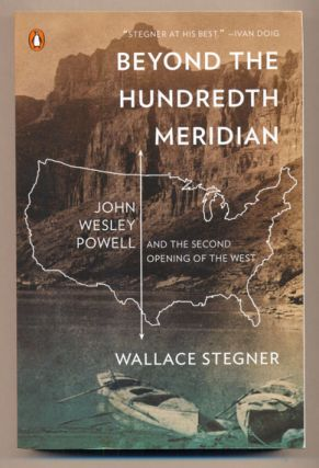 Beyond the Hundredth Meridian: John Wesley Powell and the Second Opening of the West. Wallace...