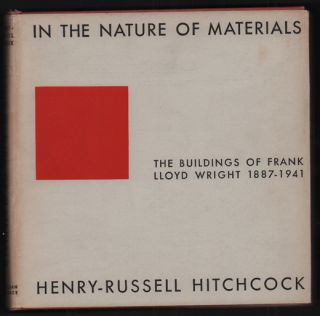 In the Nature of Materials: The Buildings of Frank Lloyd Wright, 1887-1941. Henry-Russell Hitchcock, Frank Lloyd Wright.