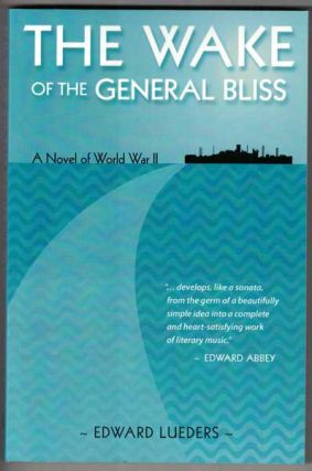 The Wake of the General Bliss; A Novel of World War II. Edward Lueders