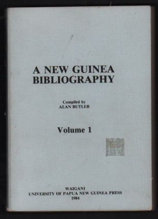 A New Guinea Bibliography, Volume 1. Alan Butler