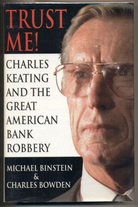 Trust Me: Charles Keating and the Missing Billions. Michael Binstein, Charles Bowden