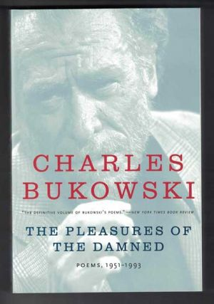 The Pleasures of the Damned; Poems: 1951-1993. Charles Bukowski