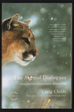 The Animal Dialogues: Uncommon Encounters in the Wild. Craig Childs.