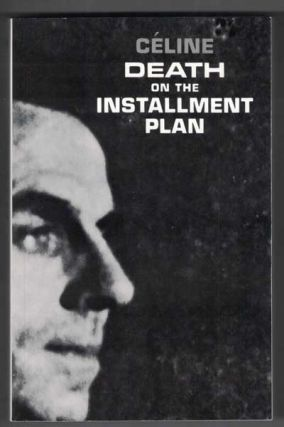 Death on the Installment Plan. Louis-Ferdinand Celine, Trans. by Ralph Manheim