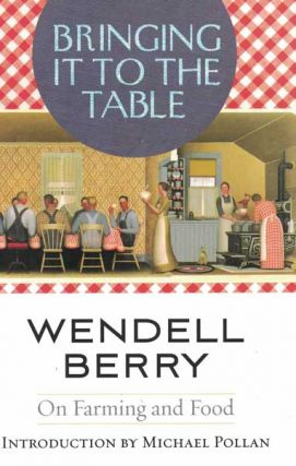 Bringing It to the Table: On Farming and Food. Wendell Berry