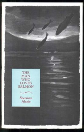 The Man Who Loves Salmon. Sherman Alexie