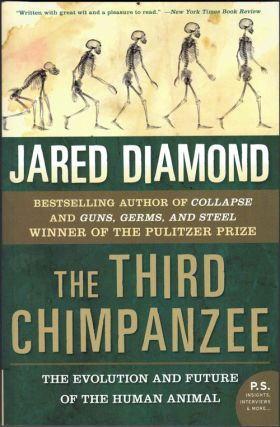 The Third Chimpanzee; The Evolution and Future of the Human Animal. Jared Diamond