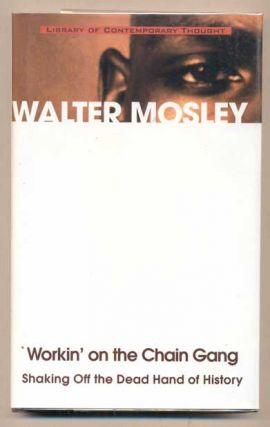 Workin' on the Chain Gang: Shaking Off the Dead Hand of History. Walter Mosley