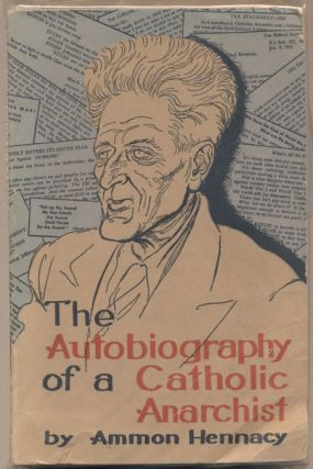 Autobiography of a Catholic Anarchist. Ammon Hennacy