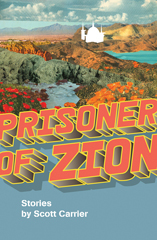 Prisoner of Zion; Stories by Scott Carrier. Scott Carrier