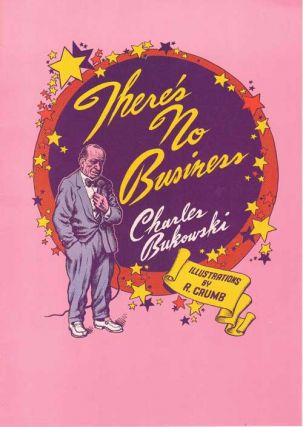 There's No Business. Charles Bukowski