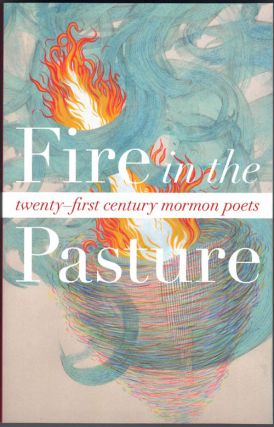 Fire in the Pasture: 21st-Century Mormon Poets. Tyler Chadwick, Angel Chaparro Sainz Susan...