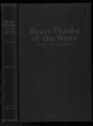 "Heart Throbs of the West: ""A Unique Volume Treating Definite Subjects of Western History"" Volume..."