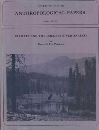 Climate and the Dolores River Anasazi. Kenneth Lee Petersen