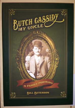 "Butch Cassidy, My Uncle; A Family Portrait. W. J. ""Bill"" Betenson"