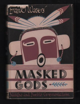 Masked Gods: Navaho and Pueblo Ceremonialism. Frank Waters
