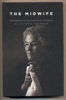 The Midwife; A Biography of Laurine Ekstrom Kingston. Victoria D. Bergess