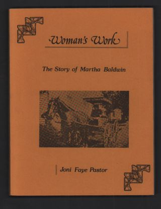 Woman's Work: The Story of Martha Baldwin. Joni Faye Pastor