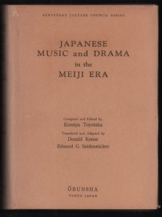 Japanese Music and Drama in the Meiji Era. Komiya Toyotaka, Edward G. Seidensticker